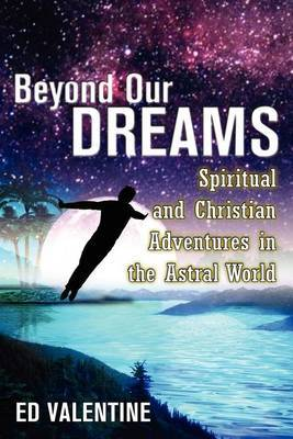 Beyond Our Dreams: Spiritual and Christian Adventures in the Astral World