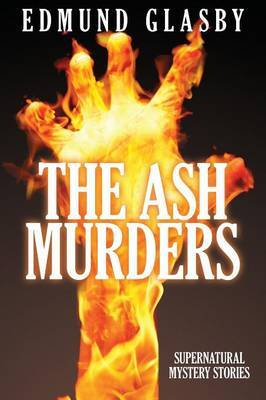 The Ash Murders: Supernatural Mystery Stories