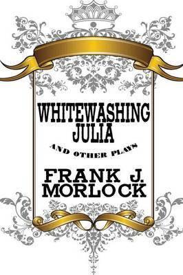 Whitewashing Julia and Other Plays