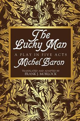 The Lucky Man: A Play in Five Acts