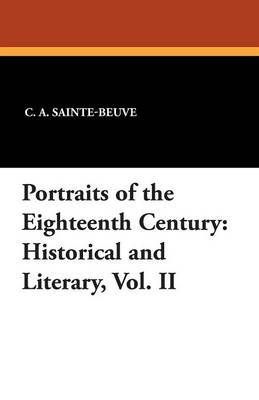 Portraits of the Eighteenth Century: Historical and Literary, Vol. II