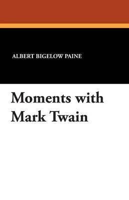 Moments with Mark Twain