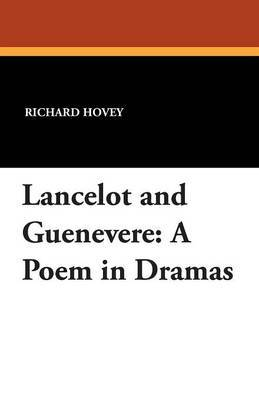 Lancelot and Guenevere: A Poem in Dramas