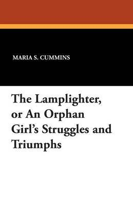 The Lamplighter, or an Orphan Girl's Struggles and Triumphs