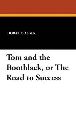 Tom and the Bootblack, or the Road to Success