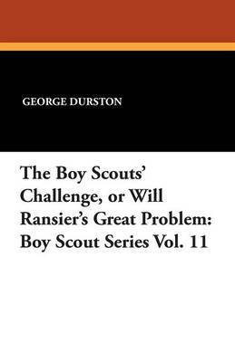 The Boy Scouts' Challenge, or Will Ransier's Great Problem: Boy Scout Series Vol. 11
