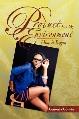 Product of My Environment: How It Began