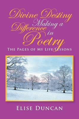 Divine Destiny Making a Difference in Poetry: The Pages of My Life Lessons