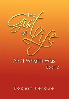 The Gist of Life Ain't What It Was Book 2
