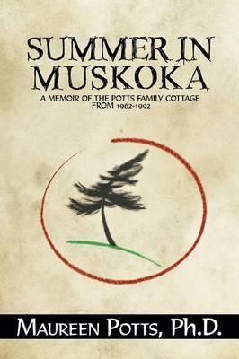 Summer in Muskoka: Memoir of the Potts Family Cottage from 1962-1992