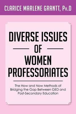 Diverse Issues of Women Professoriates: The How and Now Methods of Bridging the Gap Between GED and Post-Secondary Education