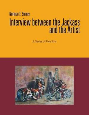 Interview Between the Jackass and the Artist: A Series of Fine Arts