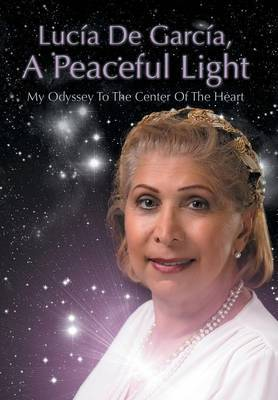 Lucia de Garcia, a Peaceful Light: My Odyssey to the Center of the Heart