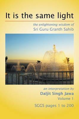 It Is the Same Light: The Enlightening Wisdom of Sri Guru Granth Sahib