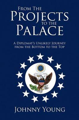 From the Projects to the Palace: A Diplomat's Unlikely Journey from the Bottom to the Top