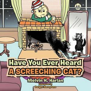 Have You Ever Heard a Screeching Cat?