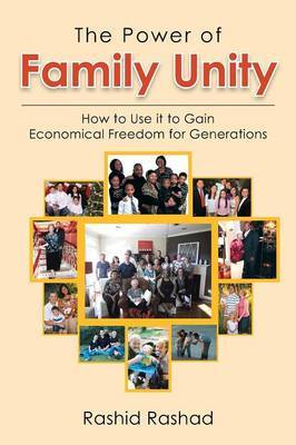 The Power of Family Unity: How to Use It to Gain Economical Freedom for Generations