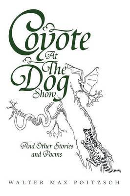 Coyote at the Dog Show: And Other Stories and Poems