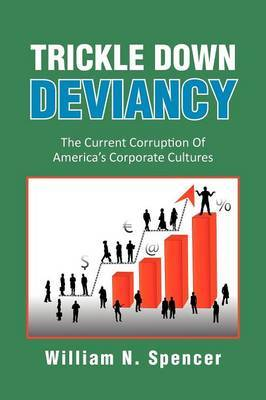 Trickle Down Deviancy: The Current Corruption of America's Corporate Cultures