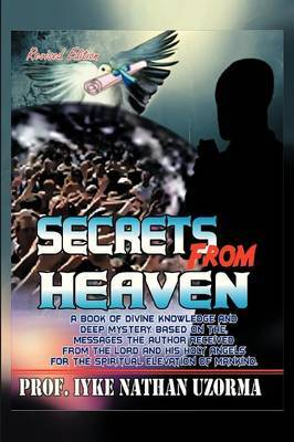 Secrets from Heaven: A Book of Divine Knowledge and Deep Mystery Based on the Messages the Author Received from the Lord and His Holy Angel