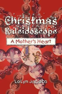 Christmas Kaleidoscope: A Mother's Heart