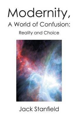 Modernity, a World of Confusion: Reality and Choice: Reality and Choice