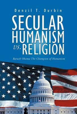 Secular Humanism vs. Religion: Barack Obama the Champion of Humanism