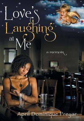 Love's Laughing at Me: A Memoir