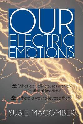 Our Electric Emotions: What Actually Causes Mental/Emotional Illness? Is There a Way to Reverse Them?