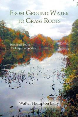 From Ground Water to Grass Roots: Two Small Towns -One Large Corporation