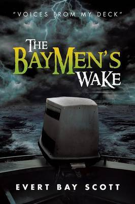 The Baymen's Wake: Voices from My Deck