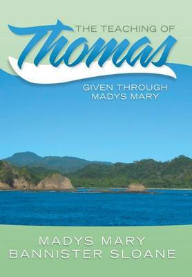 The Teaching of Thomas: Given Through Madys Mary