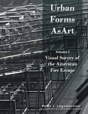 Urban Forms as Art Volume 1: The Visual Survey of the American Fire Escape