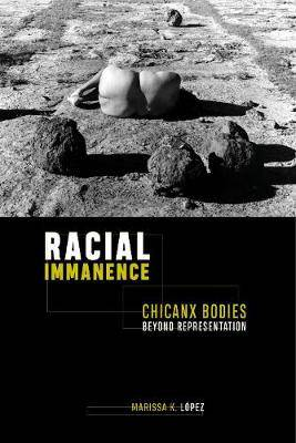 Racial Immanence: Chicanx Bodies beyond Representation