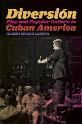 Diversion: Play and Popular Culture in Cuban America