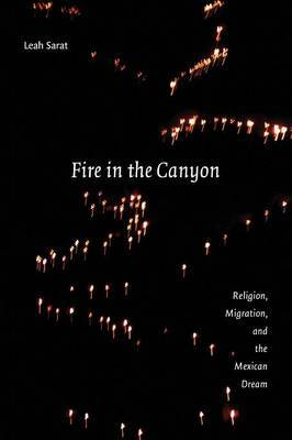 Fire in the Canyon: Religion, Migration, and the Mexican Dream