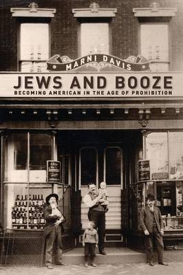 Jews and Booze: Becoming American in the Age of Prohibition