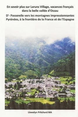 En Savoir Plus Sur Laruns Village, Vacances Francais Dans La Belle Vallee D'Ossau D'- Passerelle Vers Les Montagnes Impressionnantes Pyrenees, a la F