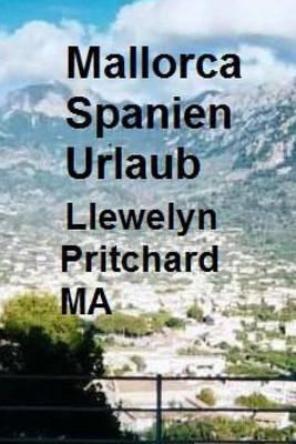 Mallorca Spanien Urlaub: The Illustrated Tagebucher Von Llewelyn Pritchard Ma