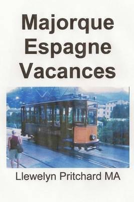 Majorque Espagne Vacances: Le Journal Illustre de Llewelyn Pritchard Ma