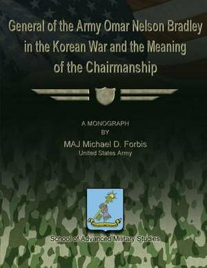 General of the Army Omar Nelson Bradley in the Korean War and the Meaning of the Chirmanship