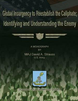 Global Insurgency to Reestablish the Caliphate; Identifying and Understanding the Enemy