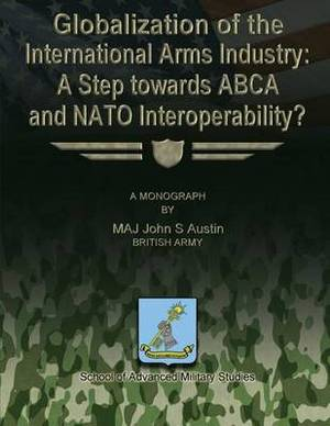 Globalization of the International Arms Industry: A Step Towards Abca and NATO Interoperability?