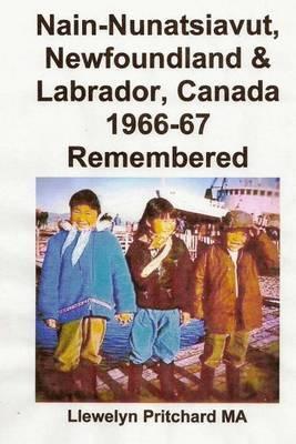 Nain-Nunatsiavut, Newfoundland & Labrador, Canada 1966-67 Remembered