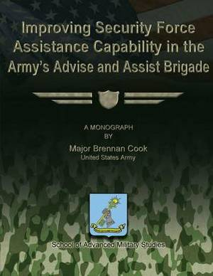Improving Security Force Assistance Capability in the Army's Advise and Assist Brigade