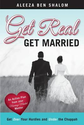 Get Real Get Married: Get Over Your Hurdles and Under the Chuppah