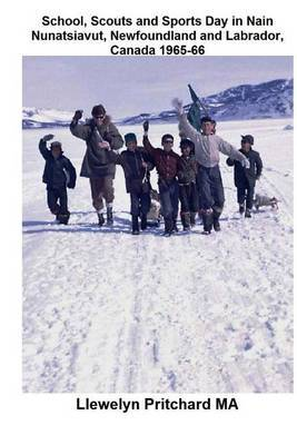 School, Scouts and Sports Day in Nain Nunatsiavut, Newfoundland and Labrador, Canada 1965-66: Photo de Couverture: Randonnee Scout Sur La Glace; Photo