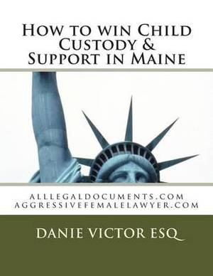 How to Win Custody & Support in Maine  : Legal Forms, Guides, Business Documents Nationwide