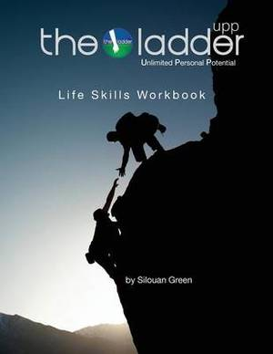 The Ladder Upp Workbook: Life Skills Program for Unlimited Personal Potential