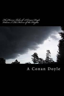 The Horror Tales of a Conan Doyle Volume I the Horror of the Heights